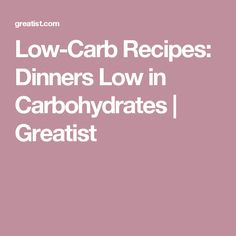 Low-Carb Recipes: Dinners Low in Carbohydrates | Greatist