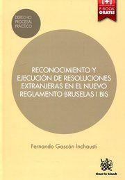Reconocimiento y ejecución de resoluciones extranjeras en el nuevo reglamento Bruselas I Bis / Fernando Gascón Inchausti.     Tirant lo Blanch, 2016
