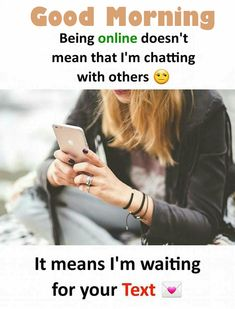 """Good Morning Love Images New 2020 """" Being Online Doesn't Always Mean I'm Chatting With Others Maybe I'm Always Waiting To Your Text """" Crazy Girl Quotes, Funny Girl Quotes, Bff Quotes, Cute Love Quotes, Love Images With Quotes, True Quotes, Qoutes, Smile Quotes, Wisdom Quotes"""