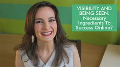 Visibility and Being Seen: Necessary Ingredients for Success Online?