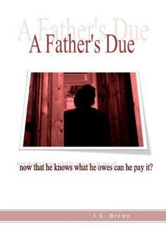 A Father's Due by I.S. Brown, http://www.amazon.com/dp/B009JQFLD2/ref=cm_sw_r_pi_dp_Afl5qb133VWVR