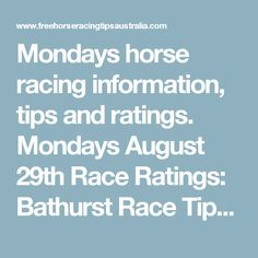 Mondays horse racing information, tips and ratings. Mondays August 29th Race…