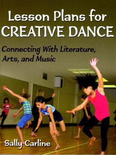 LESSON PLANS FOR CREATIVE DANCE PB - Connecting with Literature, Arts, and Music  by Sally Carline. Unleash the power of creative movement and dance to reinforce memory and learning across the disciplines. Lessons distill the essentials of creative dance, with sequential activities that lead to kids creating their own dances based on poems, art, and music. Age specific material for kids 4-12, with music, art and literature suggestions.