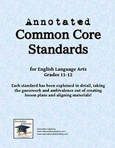 Here is the annotated version of the Common Core Standards for ELA for Grades 11-12.  I hope you find this helpful, as I have worked diligently to ...