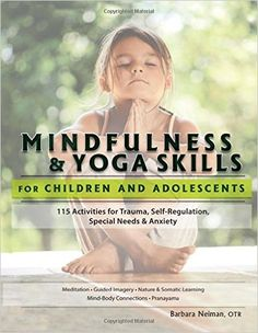 Mindfulness & Yoga Skills for Children and Adolescents: 115 Activities for Trauma, Self-Regulation, Special Needs & Anxiety: Barbara Neiman: 9781559570121: Amazon.com: Books