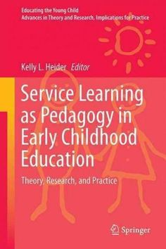 Service Learning As Pedagogy in Early Childhood Education: Theory, Research, and Practice