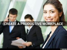 SlideShare on cultivating a productive workplace.