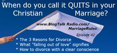 """Episode 42 - When Do You Call it Quits in Your Christian Marriage? Most Christians believe that when you get married, you are married until """"death do you part"""" or longer and """"for better or for worse."""" But how """"worse"""" does it need to get before it's time to end the marriage? In this show we discuss: -The 3 Reasons for divorce -Signs to know when it's time to call it quits -How do you can stand before God with a clear conscience? -What it means when you've """"fallen out of love"""" LISTEN IN!"""