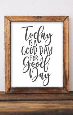 I think I need to start telling that to myself as soon as I wake up each day! Today is a good day for a good day Inspirational quotes Printable wall art DIY home decor office wall decor Gracie Lou Printables