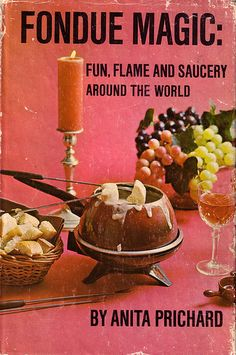 Fondue Magic:  FUN, FLAME AND SAUCERY  Around The World