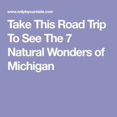 Take This Road Trip To See The 7 Natural Wonders of Michigan
