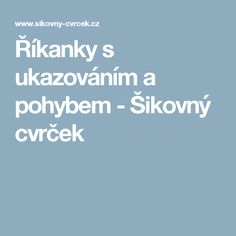 Říkanky s ukazováním a pohybem - Šikovný cvrček Kids Gym, Nursery School, Montessori, Kindergarten, Poems, Classroom, Teacher, How To Plan, Motivation