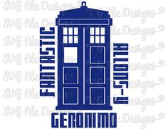Fantastic Allons-y Geronimo Doctor Who Tardis Shirt Decal Cut File / Clipart in Svg, Eps, Dxf, Png, and Jpeg for Cricut & Silhouette