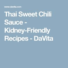 Thai Sweet Chili Sauce - Kidney-Friendly Recipes - DaVita