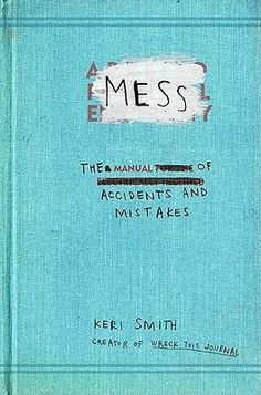 Mess: The Manual of Accidents and Mistakes: Keri Smith: Books… Art Wall Kids, Art For Kids, Wall Art, You Are My Life, Romance Quotes, Wreck This Journal, Junk Journal, Book Crafts, Paperback Books