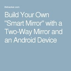 "Build Your Own ""Smart Mirror"" with a Two-Way Mirror and an Android Device"