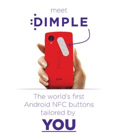 DIMPLE is a small NFC sticker or protective case with custom buttons for Android devices. | Crowdfunding is a democratic way to support the fundraising needs of your community. Make a contribution today!