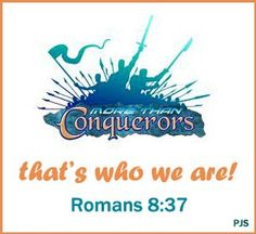 We are more than Conquerors (Romans 8:37)