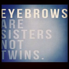 Sometimes your left eyebrow and right eyebrow won't be identical but will look alike.