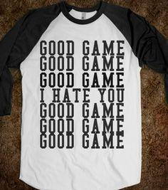 GOOD GAME I HATE YOU - glamfoxx.com - Skreened T-shirts 59c3b89c7