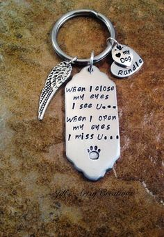 Personalized Pet Loss Keychain with the loving words,  When I close my eyes I see you... When I open my eyes I miss you. Also attached are an