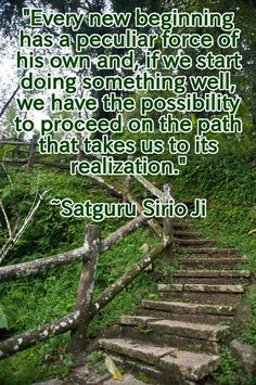 """Every new beginning has a peculiar force of his own and, if we start doing something well, we have the possibility to proceed on the path that takes us to its realization."" 