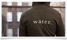 Charity:water hoodie. $40.00. Their style is great. 100% proceeds go to operations - providing clean water to those in need around the world.