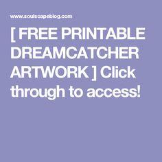 [ FREE PRINTABLE DREAMCATCHER ARTWORK ] Click through to access!