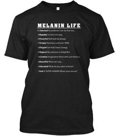 Melanin Life Talented Royalty Powerful Unique Elegant Magical Creative Beautiful Educated God Black T-Shirt Front