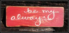 Be My Always, Wedding, Valentine's Day, Wooden Signs, Wedding Gift, Custom Wooden Signs,  Primitive, Distresed