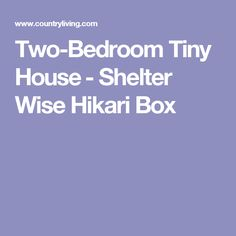 Two-Bedroom Tiny House​ - Shelter Wise Hikari Box