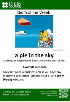 """#Idiom of the Week: ""a pie in the sky"" - Find out more: http://t.co/aZQR3R8fwf #ELT #EFL #ESL"""