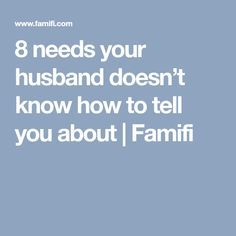 8 needs your husband doesn't know how to tell you about | Famifi