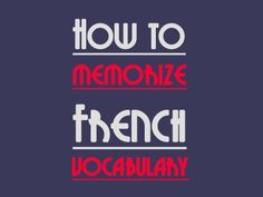 How to memorize French Vocabulary? A few tips for you.
