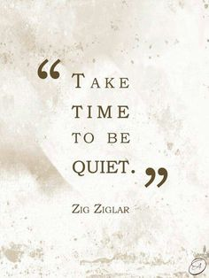 Take time to be quiet//