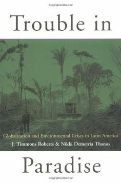 Trouble in Paradise: Globalization and Environmental Crises in Latin America by J. Timmons Roberts. $46.52. Save 3% Off!. http://www.letrasdecanciones365.com/detailb/dpwbz/0w4b1z5j9h2w9q8c0c6c.html. Author: J. Timmons Roberts. Publisher: Routledge; 1 edition (June 25, 2003). Edition: 1. Publication Date: June 25, 2003. Environmental degradation in Latin America has become one of the most pressing issues on the international agenda. The volume began to crescendo when ...