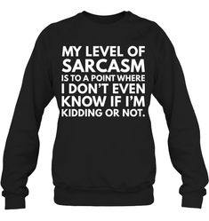 My Level Of Sarcasm Is To Funny Sweatshirt Women Outfit Funny Sassy Sayings Sweatshirt Womens Fashion Funny Sweaters, Funny Sweatshirts, Funny Tee Shirts, Cool Shirts, Hoodies, Sarcastic Shirts, Funny Outfits, Sweatshirt Outfit, Gifts