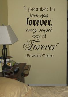 let me just say, i am a huge twilight fan.....but the THINGS I WOULD RATHER DO than put a quote from edward cullen on the wall in my house...