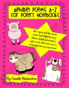 26 Alphabet poems to use in poetry journals. Helps students learn letters, sounds, sight words, punctuation, and adding details to illustrations.