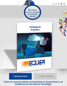 Catálogo de produtos equipa. Acesse: http://www.equipa.com.br/catalogo-equipa-informatica/catalogo-equipa-informatica.pdf