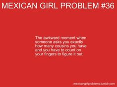 I have to use fingers and toes and everyone elses fingers and toes to figure that out! Mexican Jokes, Mexican Stuff, Funny Stuff, Hilarious, Hispanic Girl Problems, Hispanic Girls, Mexican Girls, Mexican Problems