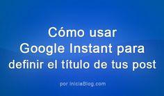 Cómo usar Google Instant para definir el título de tus post #Blogging http://blgs.co/nS-8jm
