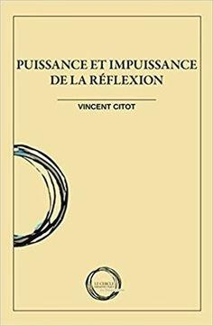Vincent Citot : Puissance et impuissance de la réflexion
