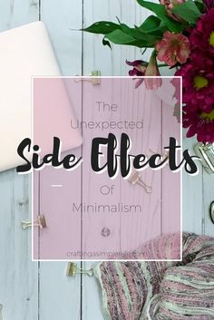 The unexpected Side effects of minimalism. how to be a minimalist. decluttering your home.