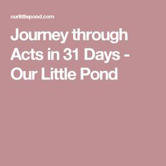 Journey through Acts in 31 Days - Our Little Pond