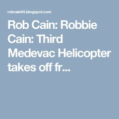 Rob Cain: Robbie Cain: Third Medevac Helicopter takes off fr...