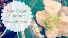 Make an easy Sour Cream Substitute using plain yogurt.  This is a great way to use your homemade yogurt.