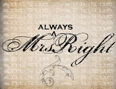 Antique Scroll Fancy Mrs Always Right Wife Bride Digital Download for Tea Towels, Papercrafts, Transfer, Pillows, etc Burlap  No 3297