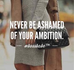 Never be ashamed of your ambition. Boss Quotes, Me Quotes, Motivational Quotes, Inspirational Quotes, Girly Quotes, Attitude Quotes, Boss Babe Quotes Work Hard, Boss Babe Quotes Queens, Boss Babe Motivation