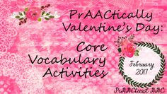 PrAACtically Valentine's Day: Core Vocabulary Activities from PrAACtical AAC. Pinned by SOS Inc. Resources pinterest.com/sostherapy/